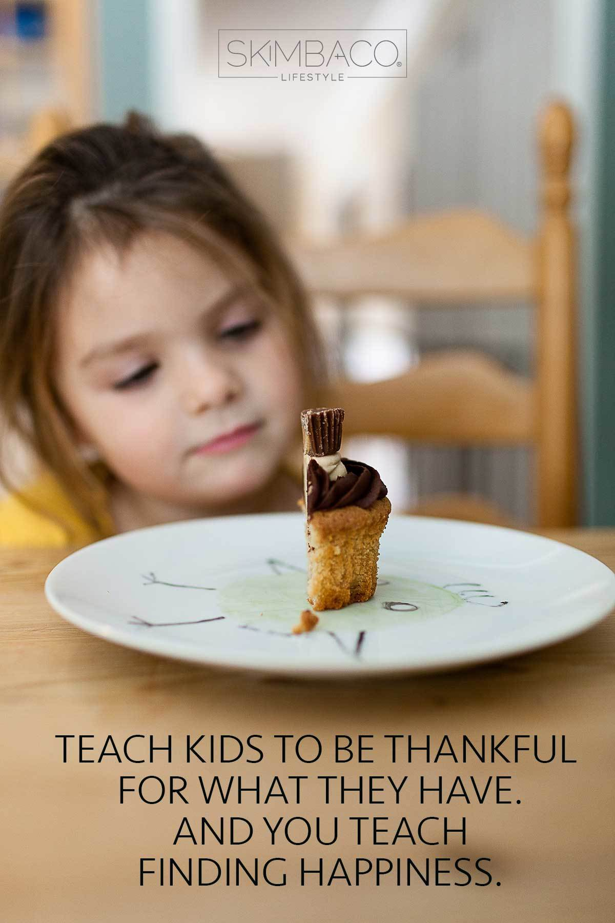 Teach children to be thankful for what they have. And you teach finding happiness. @skimbaco