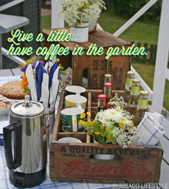 live life to the fullest, live a little, enjoy summer garden coffee