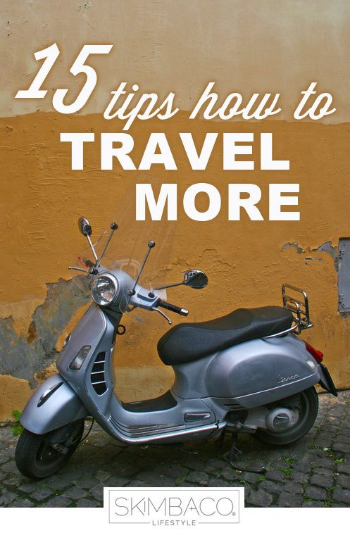 15 tips how to travel more as seen on https://www.skimbacolifestyle.com/2013/02/how-to-travel-more.html