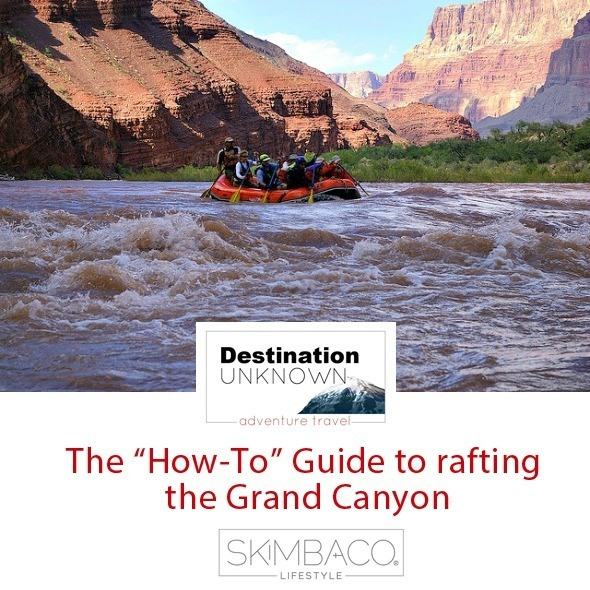 How to - guide to rafting the Grand Canyon I @SatuVW I Destination Unknown