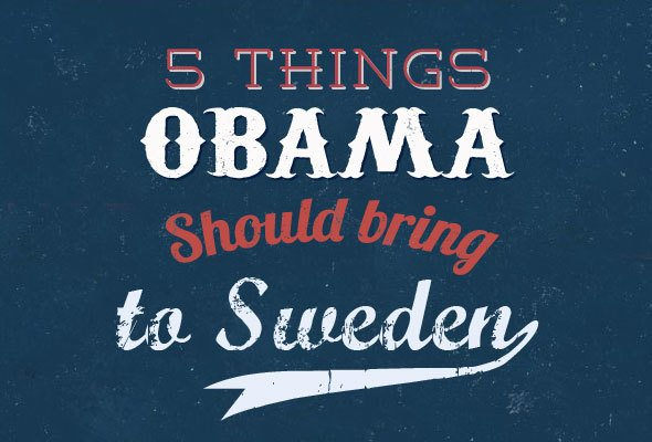 5 things Obama should bring to Sweden