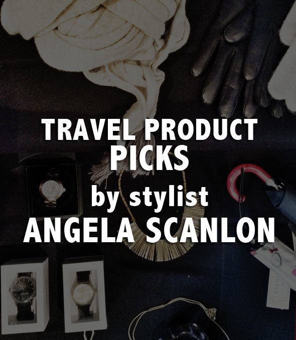 Must have travel products, by stylist Angela Scanlon