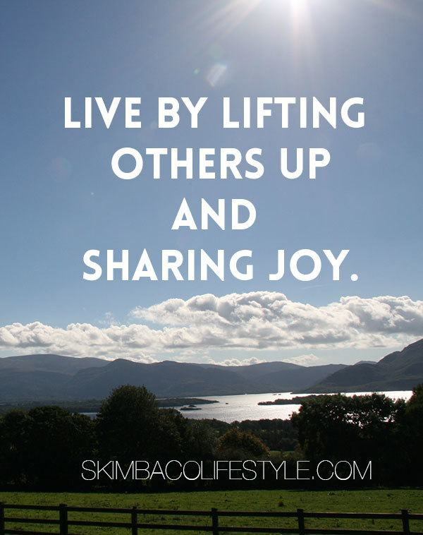 live by lifting people up and sharing joy