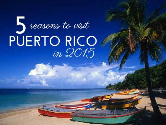 5 reasons to visit Puerto Rico in 2015