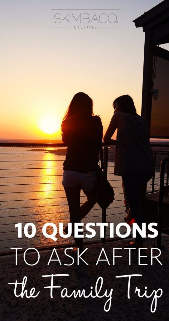 Reflect on how meaningful your family travels were this summer. Ask yourself and your family these ten questions after your trip.