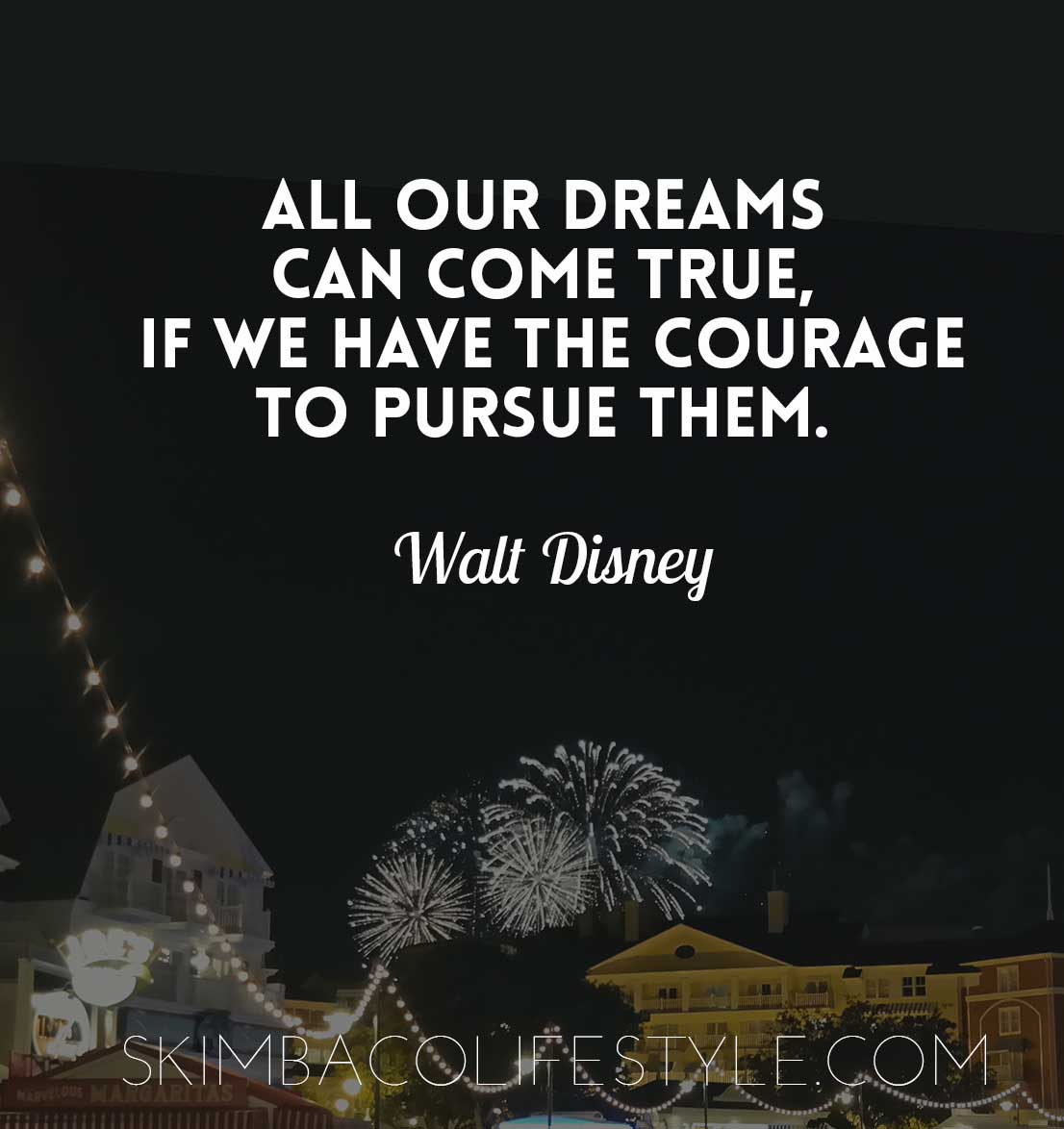 All our dreams can come true, if we have the courage to pursue them. Walt Disney. Via @skimbaco