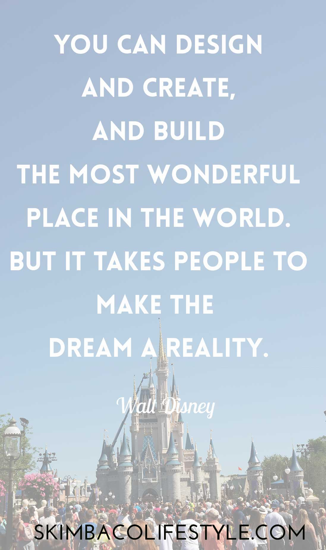 You can design and create, and build the most wonderful place in the world. But it takes people to make the dream a reality. Walt Disney quote via @skimbaco